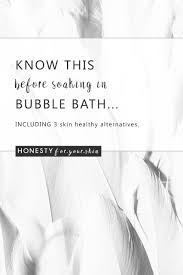 know this before using bubble bath honesty for your skin