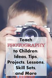 teach photography to children ideas tips projects lessons