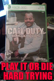 Die Hard Meme - play it or die hard trying