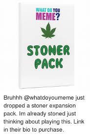 Meme Stoner - what do you meme stoner pack bruhhh just dropped a stoner