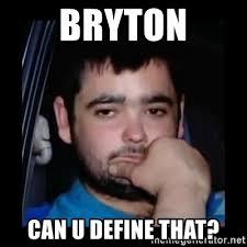 Define A Meme - bryton can u define that just waiting for a mate meme generator