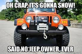 jeep snow meme oh crap it s gonna snow said no jeep owner ever make a meme