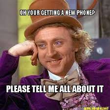 New Phone Meme - meme maker oh your getting a new phone please tell me all about it
