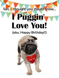puggin u0027 love you funny birthday card for son birthday