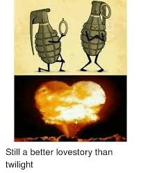 Still A Better Lovestory Than Twilight Meme - c still a better lovestory than twilight twilight meme on me me