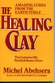 the healing clay the centuries old health and beauty elixer