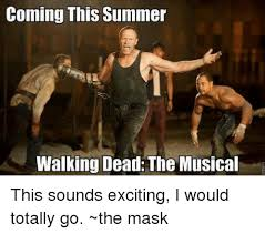 Summer Is Coming Meme - coming this summer walking dead the musical this sounds exciting i