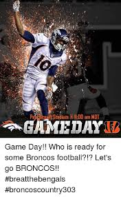 Go Broncos Meme - 303 stadium b lldd am mdt game day who is ready for some broncos