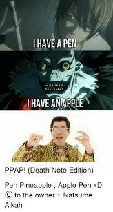 Pen Meme - have a pen have an apple ppap death note edition pen pineapple apple