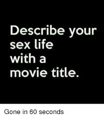 Sex Life Meme - describe your sex life with a movie title gone in 60 seconds life