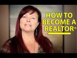becoming a realtor becoming a real estate agent the steps to become a realtor