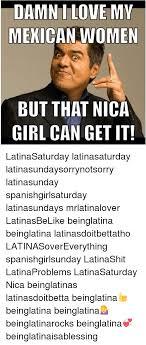Mexican Women Meme - damn love my mexican women but that nica girl can get it
