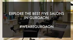 the best five salons in gurgaon we are gurgaon