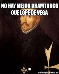 Vega Meme - meme personalizado no hay mejor dramturgo que lope de vega