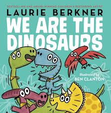 we are the dinosaurs book by laurie berkner ben clanton