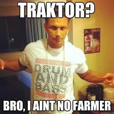 Im A Dj Meme - traktor bro i aint no farmer drum and bass dj pauly d quickmeme