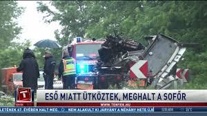 eső miatt ütköztek meghalt a sofőr tények hu videó