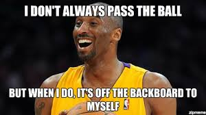 Kobe Memes - kobe i don t always pass the ball but when i do it s off the