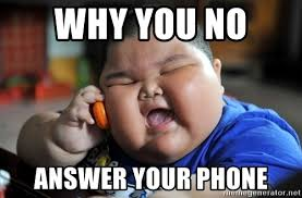 Answer Your Phone Meme - why you no answer your phone fat asian kid meme generator