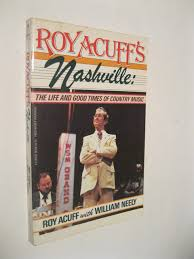 roy acuff u0027s nashville the life and good times of country music