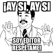 Editor De Memes - meme ay si 癲ay si ay si soy editor resp礬tame 379589