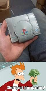 Shut Up And Take My Money Meme - dopl3r com memes a playstation shaped wallet shut up and take
