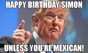 Simon Meme - happy birthday simon unless you re mexican meme donald trump