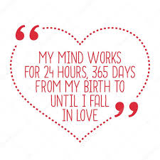 Funny In Love Quotes by Funny Love Quote My Mind Works For 24 Hours 365 Days From My B