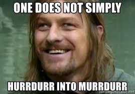 Boromir Meme Creator - one does not simply hurrdurr into murrdurr derp boromir meme