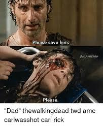 Carl Rick Meme - please save him please dad thewalkingdead twd amc carlwasshot carl
