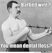 Dental Hygiene Memes - manly man dental hygiene by jarvister meme center