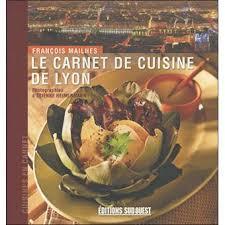 cuisine lyonnaise carnet de cuisine lyonnaise broché françois mailhes achat