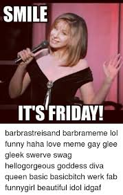 Gay Friday Memes - 25 best memes about barbra streisand friday beautiful and