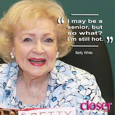 Betty White Meme - betty white quotes that will make you cry with laughter on her