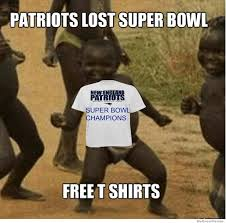 Third World Success Meme - patriots lost the superbowl free tshirts weknowmemes