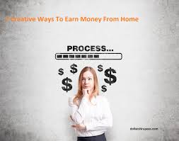 How To Earn Money From 7 Creative Ways To Earn Money From Home Dollarsnrupees Com