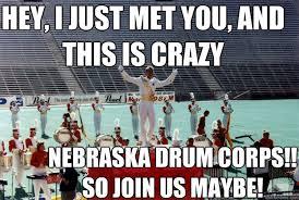 Drum Corps Memes - i just met you memes quickmeme