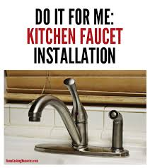 kitchen faucet installation do it for me my kitchen faucet install home cooking memories