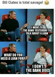 Bill Gates Meme - bill gates is total savage iwentito the bank yesterday to talk