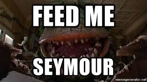 Feed Me Seymour Meme - feed me seymour feed me meme generator