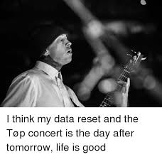 Life Is Good Meme - i think my data reset and the tøp concert is the day after tomorrow