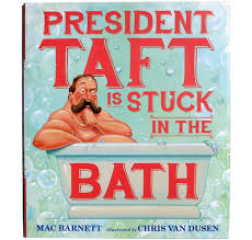 President Bathtub President Taft Is Stuck In The Bath U2014 Mac Barnett