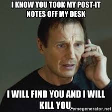 Post It Meme - i know you took my post it notes off my desk i will find you and i