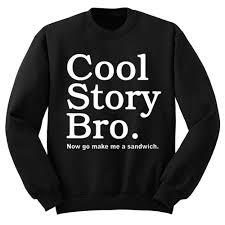 cool story bro now go make me a sandwich sweatshirt stylecotton
