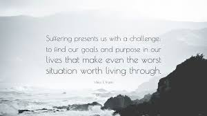 Challenge Purpose Viktor E Frankl Quote Suffering Presents Us With A Challenge