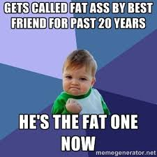 Fat Ass Meme - i used to be really chubby growing up call me fat ass again bitch