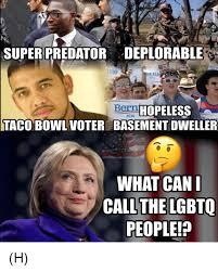 Basement Dweller Meme - super predator deplorable hopeless 2016 taco bowl voter basement