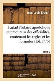 si e apostolique le parfait notaire apostolique et procureur des officialités tome 2