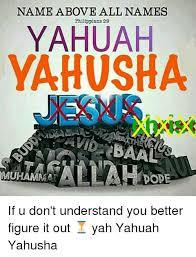 All Meme Names - name above all names philippians 29 yahuah yahusha baal uhamma a if
