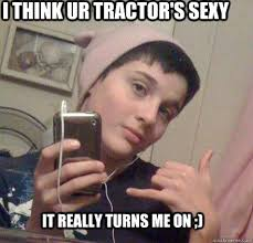 Ur Gay Meme - i think ur tractor s sexy it really turns me on gay boy